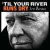 Eric Burdon - 'Til Your River Runs Dry [Vinyl LP] 2013