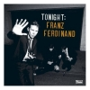 FRANZ FERDINAND - Tonight [Japan CD]
